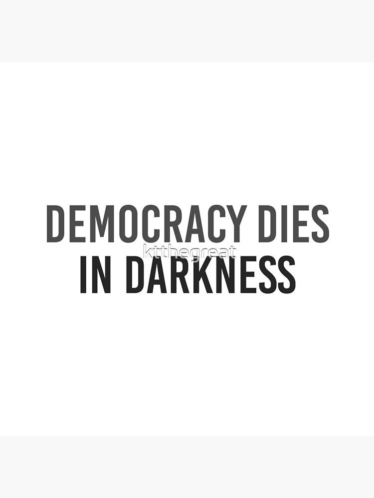 Democracy Dies in Darkness - Washington Post by ktthegreat