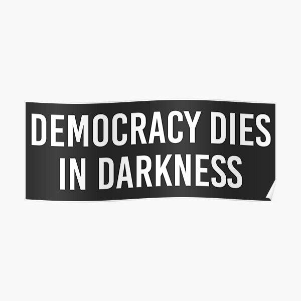 Democracy Dies in Darkness - Washington Post (white) Poster