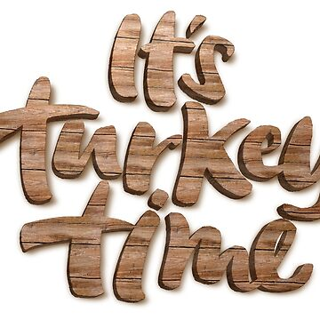 It's Turkey Time, Thanksgiving Dinner Slogan in Wood by 26-Characters