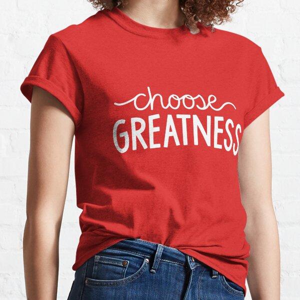Choose Greatness Classic T-Shirt