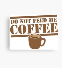 Do not feed me Coffee! with coffee mug  Canvas Print