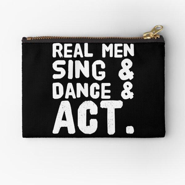 Real men sing dance & act - singer Zipper Pouch