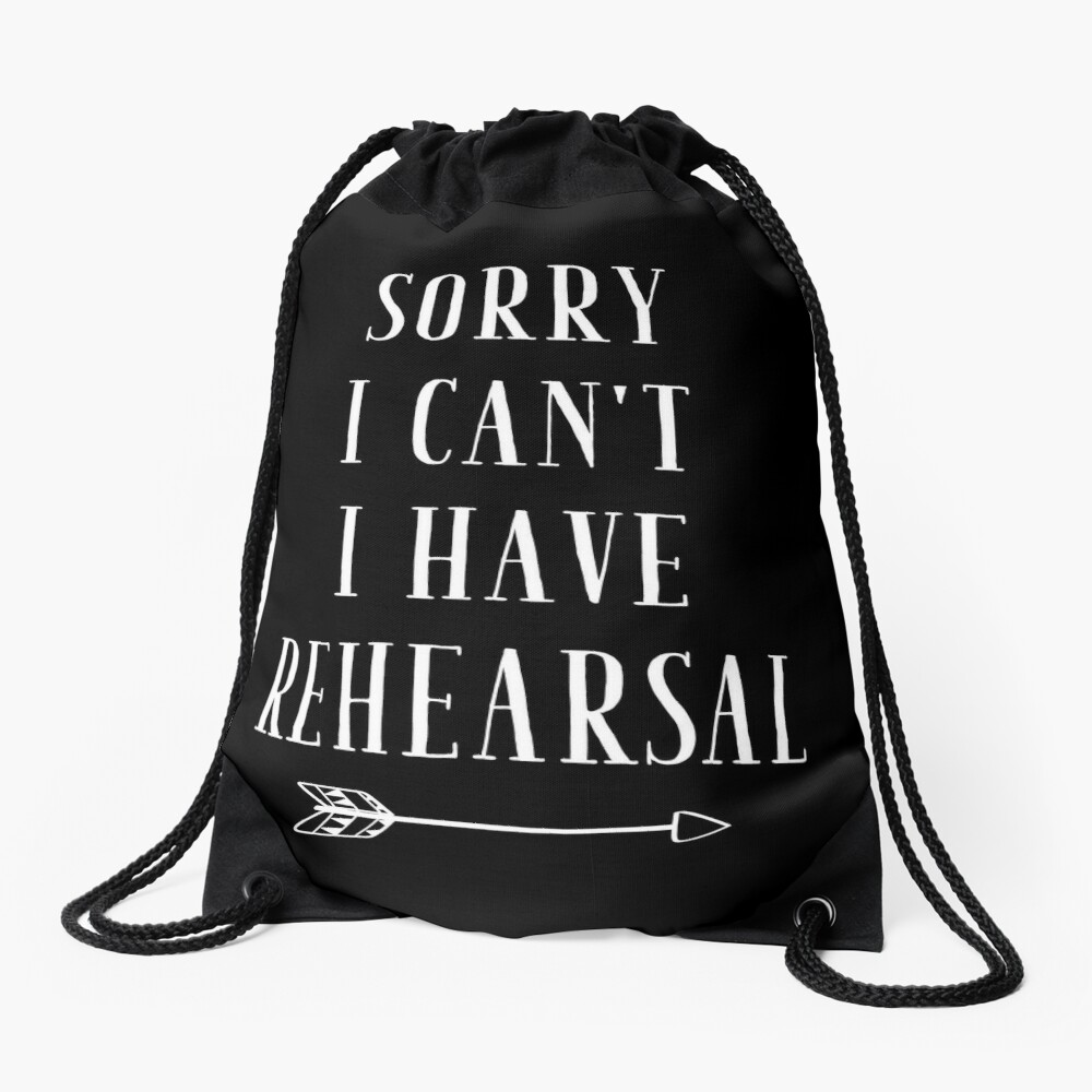 Sorry I can't I have Rehearsal - funny theatre lover Drawstring Bag