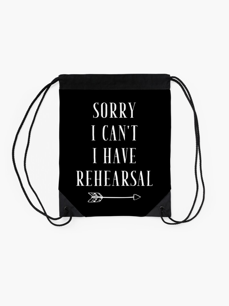 Alternate view of Sorry I can't I have Rehearsal - funny theatre lover Drawstring Bag