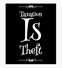 Taxation Is Theft Photographic Print