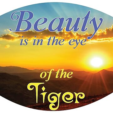 Beauty is in the eye of the Tiger by eldram