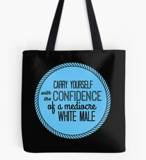 confidence of a mediocre white male Tote Bag