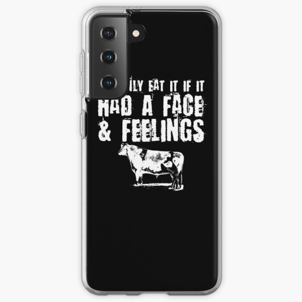 I'll Only Eat It If It Had a Face & Feelings Samsung Galaxy Soft Case
