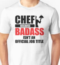 Chef. Because badass isn't an official job title T-Shirt
