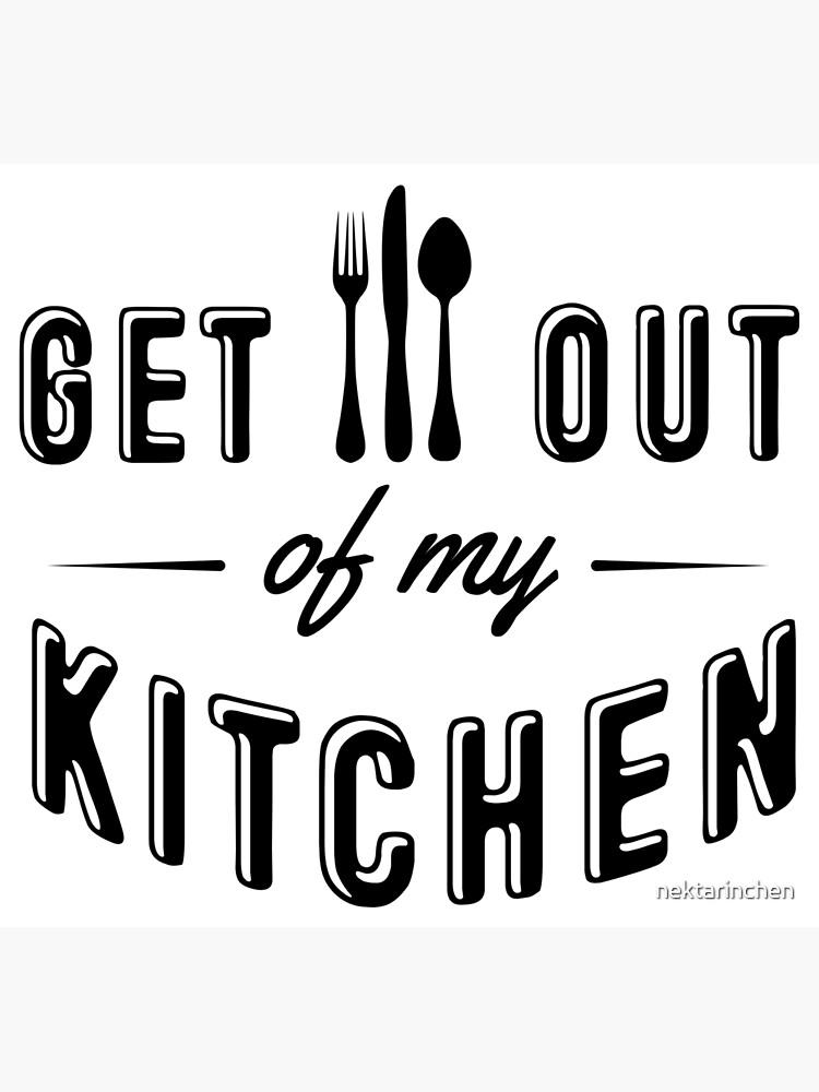Get out of my kitchen by nektarinchen