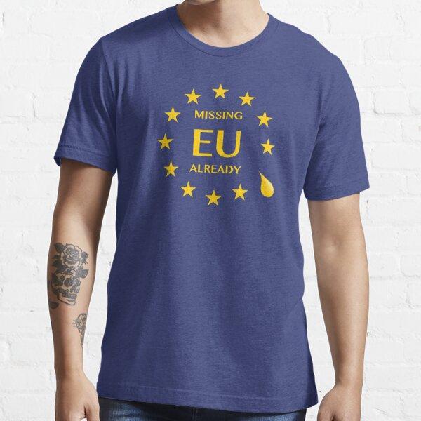 Brexit Missing EU Already Essential T-Shirt