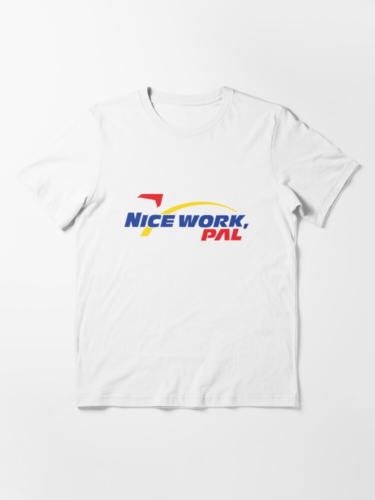 Nice Work Pal T Shirt By Goawaygreen Redbubble