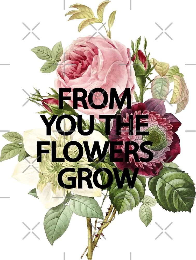 From You The Flowers Grow T-shirt & Lightweight Sweatshirt by fatmitalianarmy
