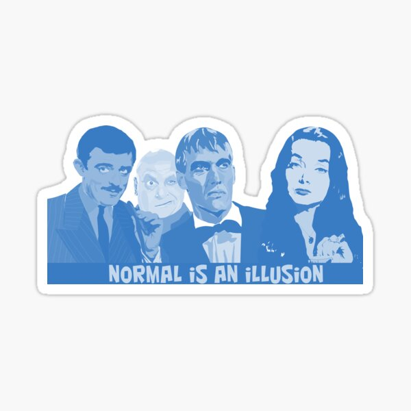 the addams family, normal is an illusion Sticker