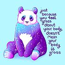 """Just Because You Feel Gross About Your Body..."" Sparkle Panda by thelatestkate"