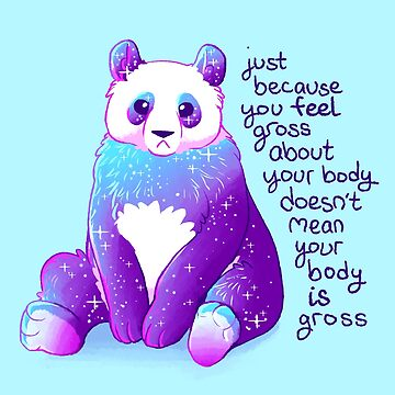 """""""Just Because You Feel Gross About Your Body..."""" Sparkle Panda by thelatestkate"""