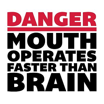Mouth Faster Than Brain Funny Quote by quarantine81