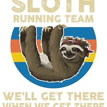 SLOTH - Running Team -we'll get there when we get there t shirt by daniele2016