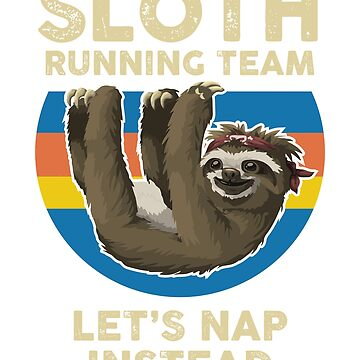 SLOTH - Running Team -let's nap instead t shirt by daniele2016