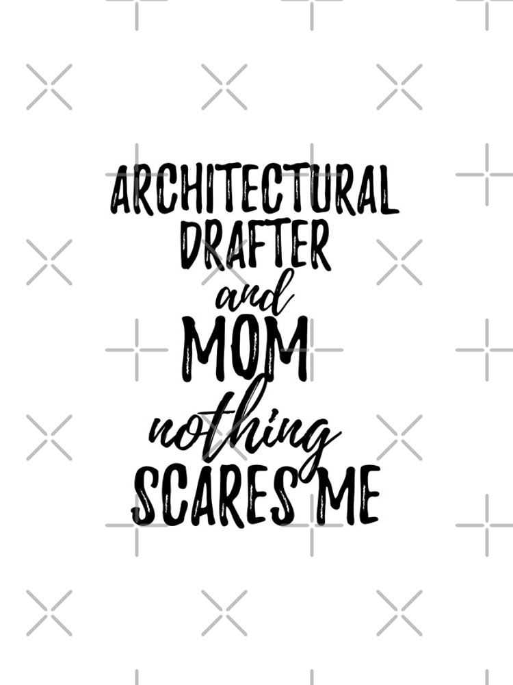 Architectural Drafter Mom Funny Gift Idea for Mother Gag Joke Nothing Scares Me von FunnyGiftIdeas