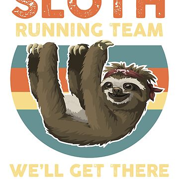 SLOTH - we'll get there when we get there t shirt by daniele2016