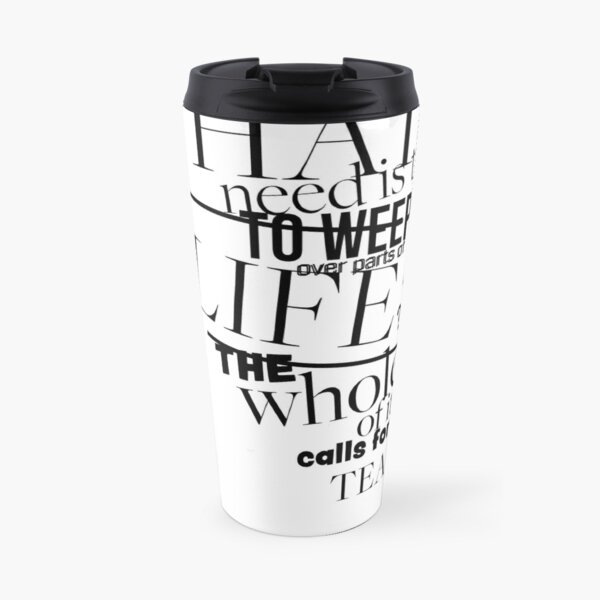 The Whole of it Calls for Tears - White Travel Mug