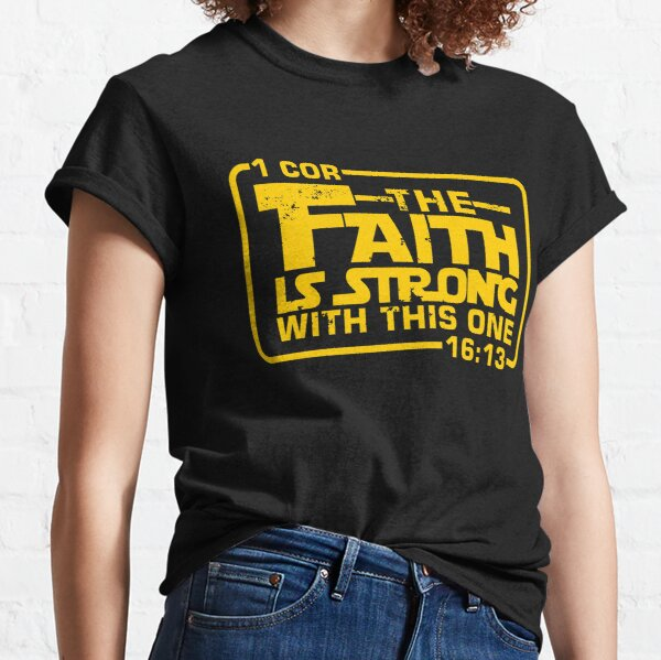 The Faith is strong with this one Christian Funny Classic T-Shirt