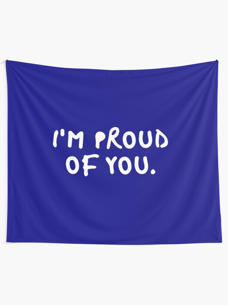 I AM PROUD OF YOU - blue black white: quote, text, humor, funny,  supportive, joke, meme, inspiration, sayings, words for quotes tapestries,  stickers, ...