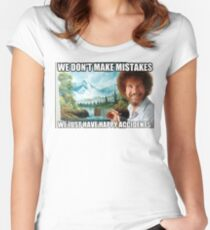 """Bob Ross' Most Famous Quote """"We don't make mistakes, we just have happy accidents"""" - Perfect Sticker Material Women's Fitted Scoop T-Shirt"""