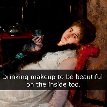 Drinking make up to be beautiful on the inside too. by FandomizedRose