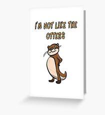 Otter Spruch - I'm not like the otters Grußkarte