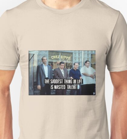 The Saddest Thing In Life is Wasted Talent Unisex T-Shirt