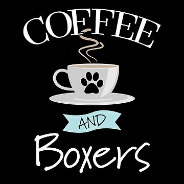 Boxer Dog Design - Coffee And Boxers by kudostees