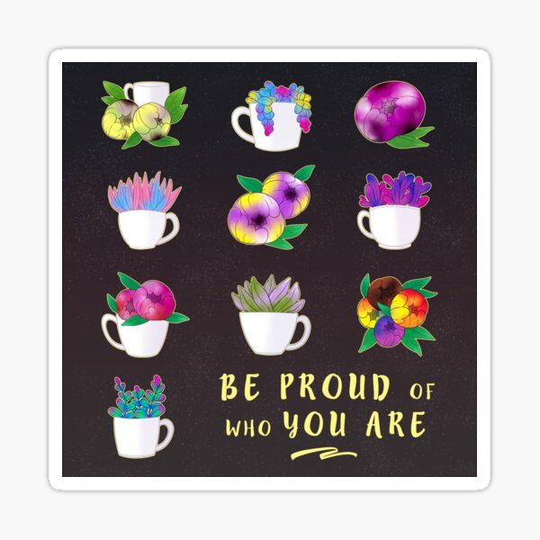 Be proud of who you are Sticker