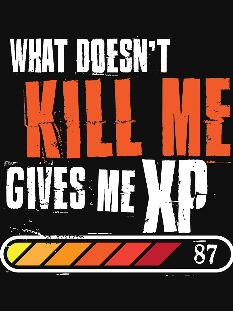 What doesn't kill me gives me XP - white orange design by designhp
