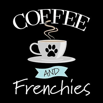 French Bulldog Design - Coffee And Frenchies by kudostees