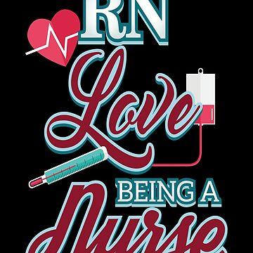 RN Love Being A Nurse by FairOaksDesigns