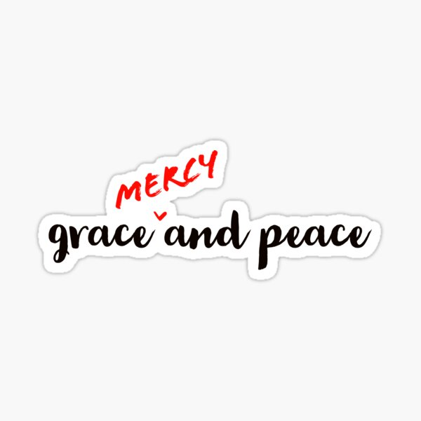 Grace [Mercy] and Peace Sticker