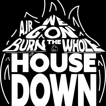 Burn the House Down AJR by usernate