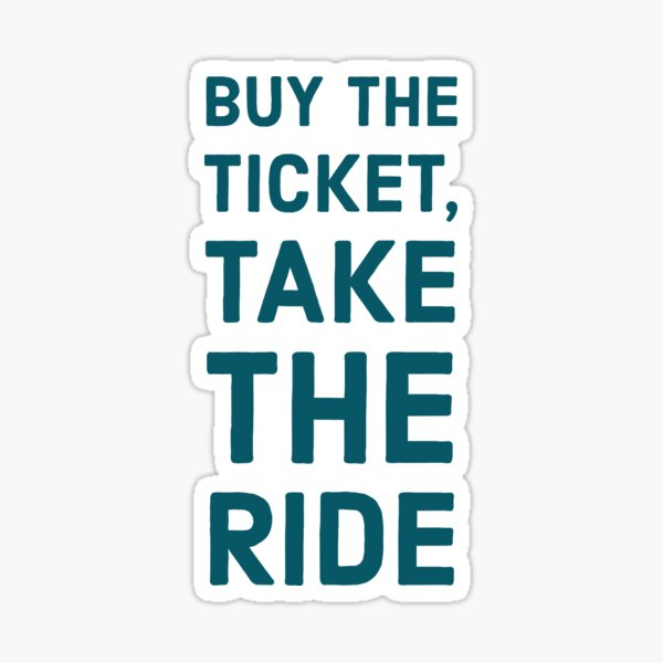 Buy the ticket, take the ride Sticker