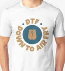 Foodies DTF Down to AirFry Funny Air Fryer Gift Unisex T-Shirt