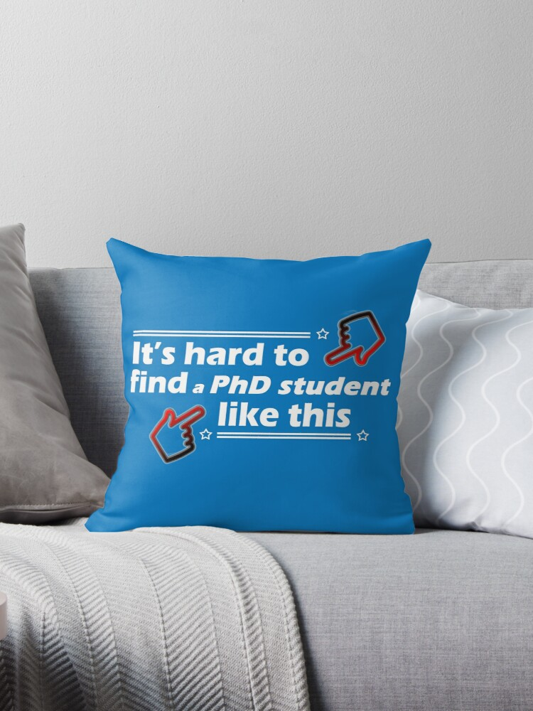 ' Its Hard to find a PhD Student Like This' Throw Pillow by BorisNT