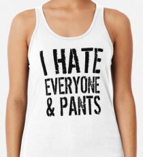 I Hate Everyone and Pants Racerback Tank Top