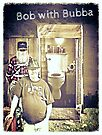 """""""Bob with Bubba""""... prints and products by Bob Hall©"""