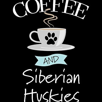 Siberian Husky Dog Design - Coffee And Siberian Huskies by kudostees