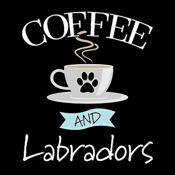 Labrador Dog Design - Coffee And Labradors by kudostees