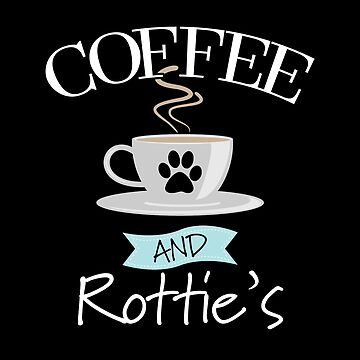 Rottweiler Dog Design - Coffee And Rotties by kudostees