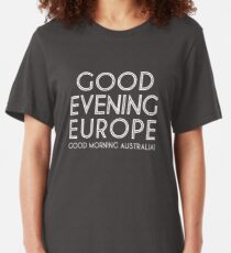 Good Evening Europe, Morning Australia Slim Fit T-Shirt