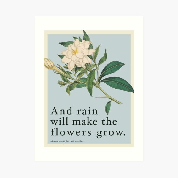 Rain Will Make The Flowers Grow - Les Miserables Quote Art Print