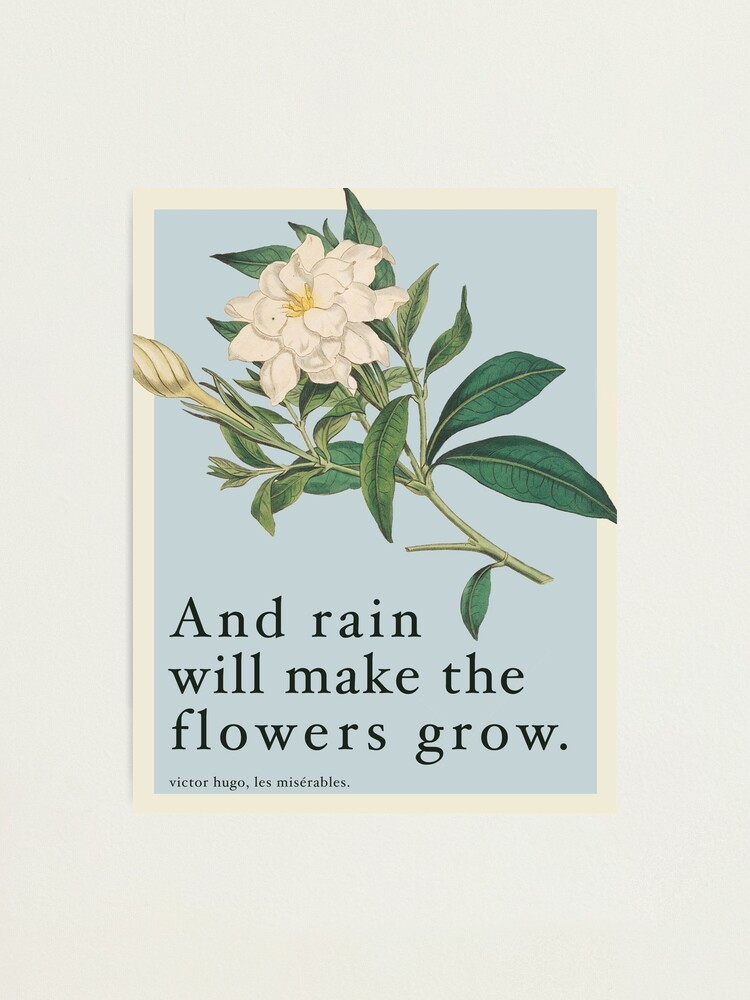 Alternate view of Rain Will Make The Flowers Grow - Les Miserables Quote Photographic Print